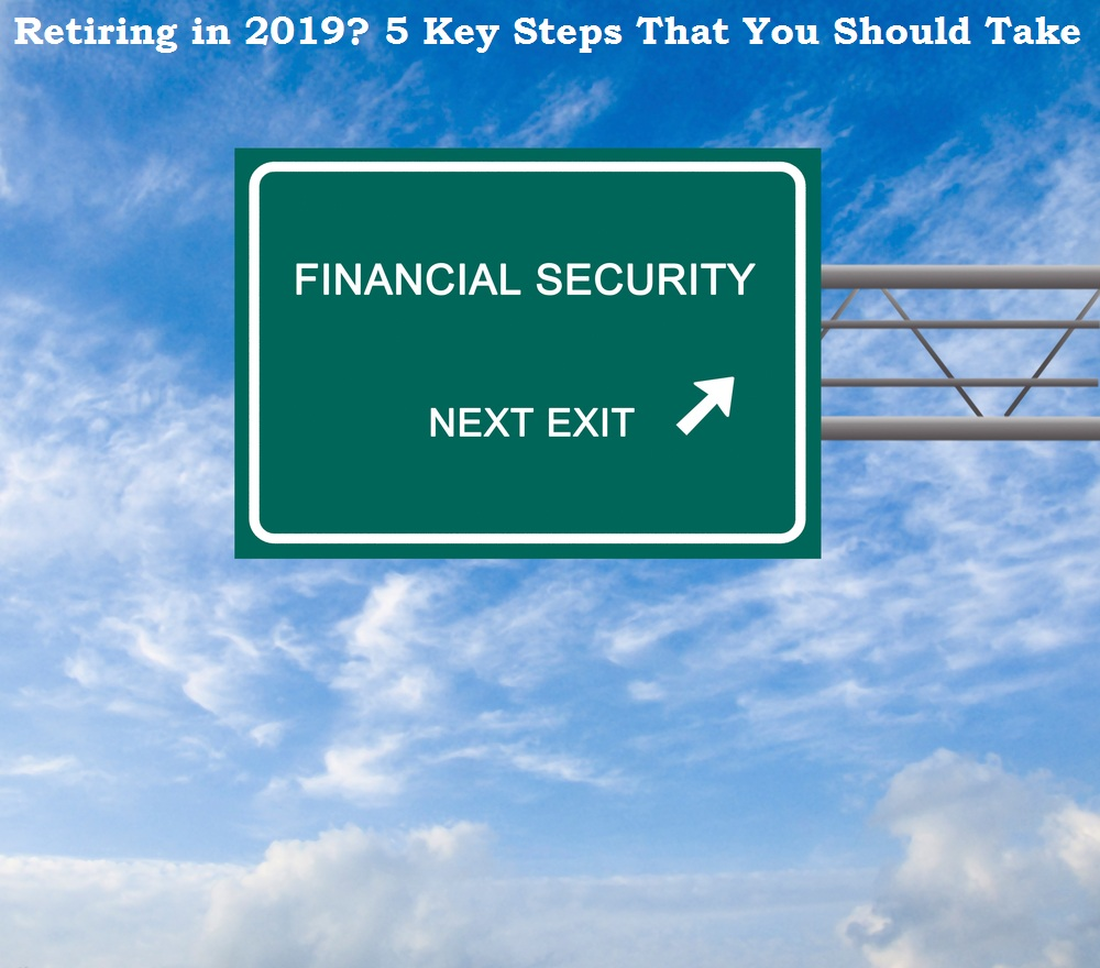 Retiring in 2019? 5 Key Steps That You Should Take