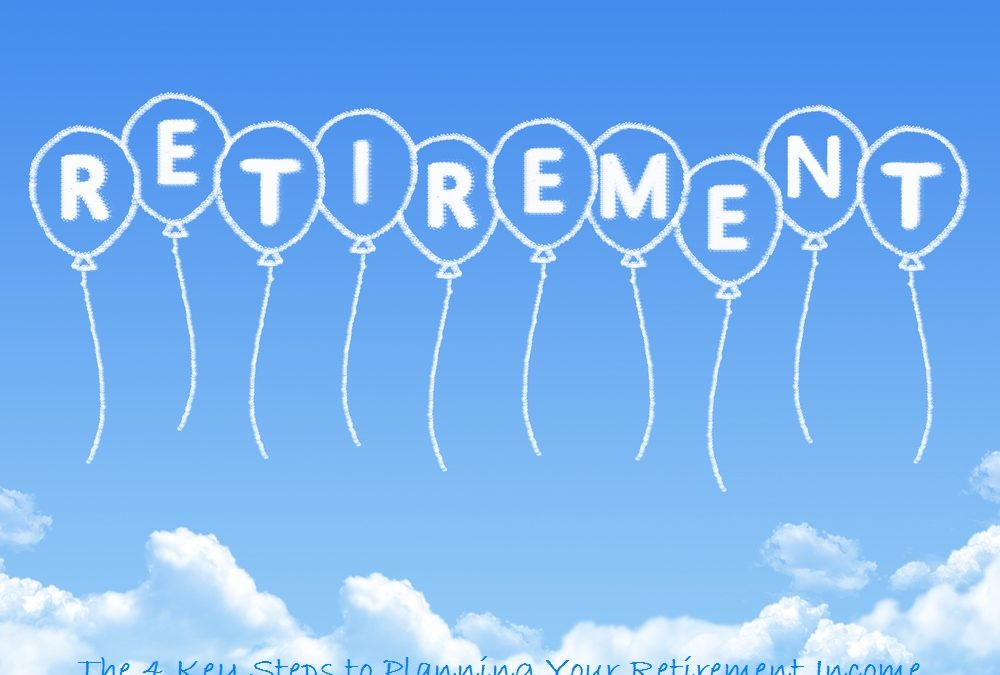 The 4 Key Steps to Planning Your Retirement Income